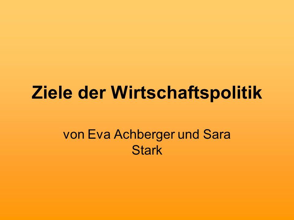 Ziele der Wirtschaftspolitik von Eva Achberger und Sara Stark