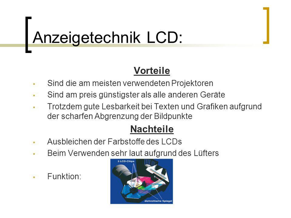 Anzeigetechnik DLP: Vorteile Höherer Kontrast als beim LCD-Projektor (bis zu 4000:1) Kein Nachleuchten/Nachziehen des Bildes Nachteile Geräuscheentwicklung aufgrund des Lüfters und Farbrad Problem sattes Grün und Rottöne ordentlich darzustellen  Funktion: