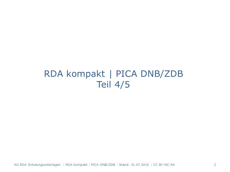 AG RDA Schulungsunterlagen | RDA kompakt | PICA DNB/ZDB | Stand: 31.07.2015 | CC BY-NC-SA 33 Beispiel: Medienkombination (Buch, DVD- Video, CD-ROM) Übergeordnete Aufnahme PICARDAElementErfassung 05002.13ErscheinungsweiseAc 05023.2Medientypohne Hilfsmittel zu benutzen$bn 05023.2Medientypvideo$bv 05023.2MedientypComputermedien$bc 05033.3DatenträgertypBand$bnc 05033.3DatenträgertypVideodisk$bvd 05033.3DatenträgertypComputerdisk$bcd 05016.9InhaltstypText$btxt 05016.9Inhaltstyp zweidimensionales bewegtes Bild$btdi 05016.9InhaltstypComputerdaten$bcod