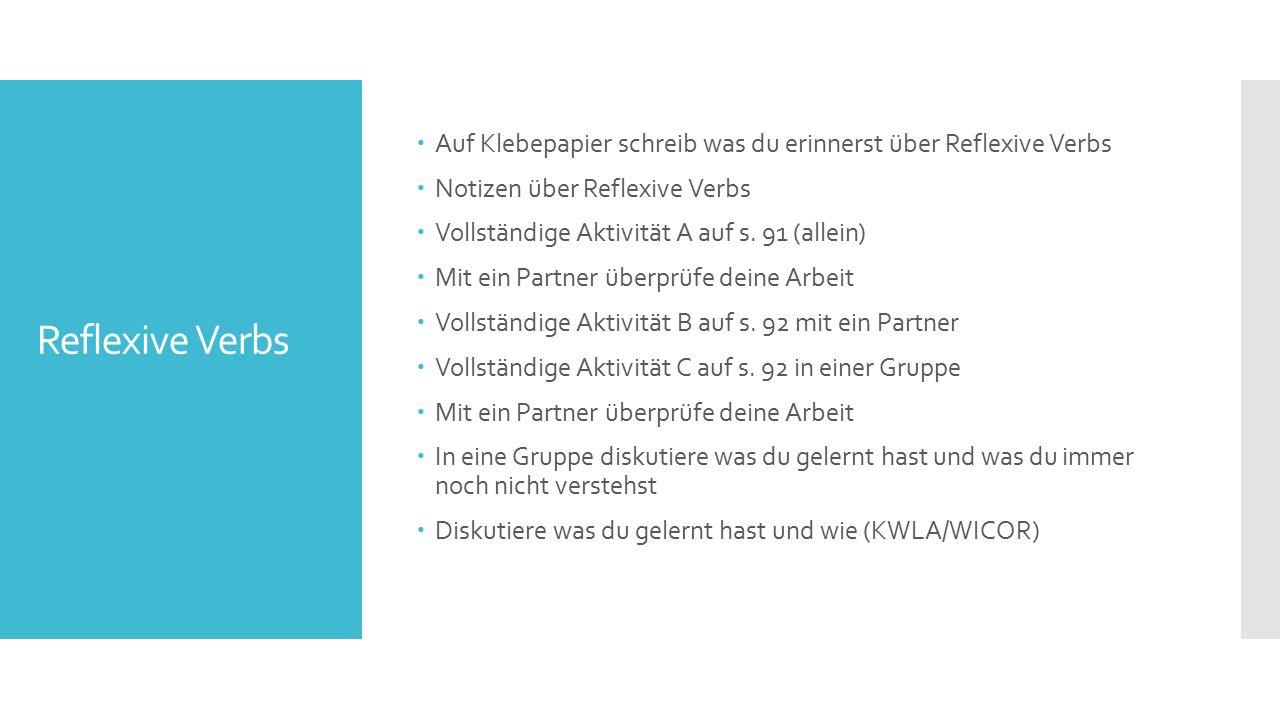 Reflexive Verbs  Auf Klebepapier schreib was du erinnerst über Reflexive Verbs  Notizen über Reflexive Verbs  Vollständige Aktivität A auf s.