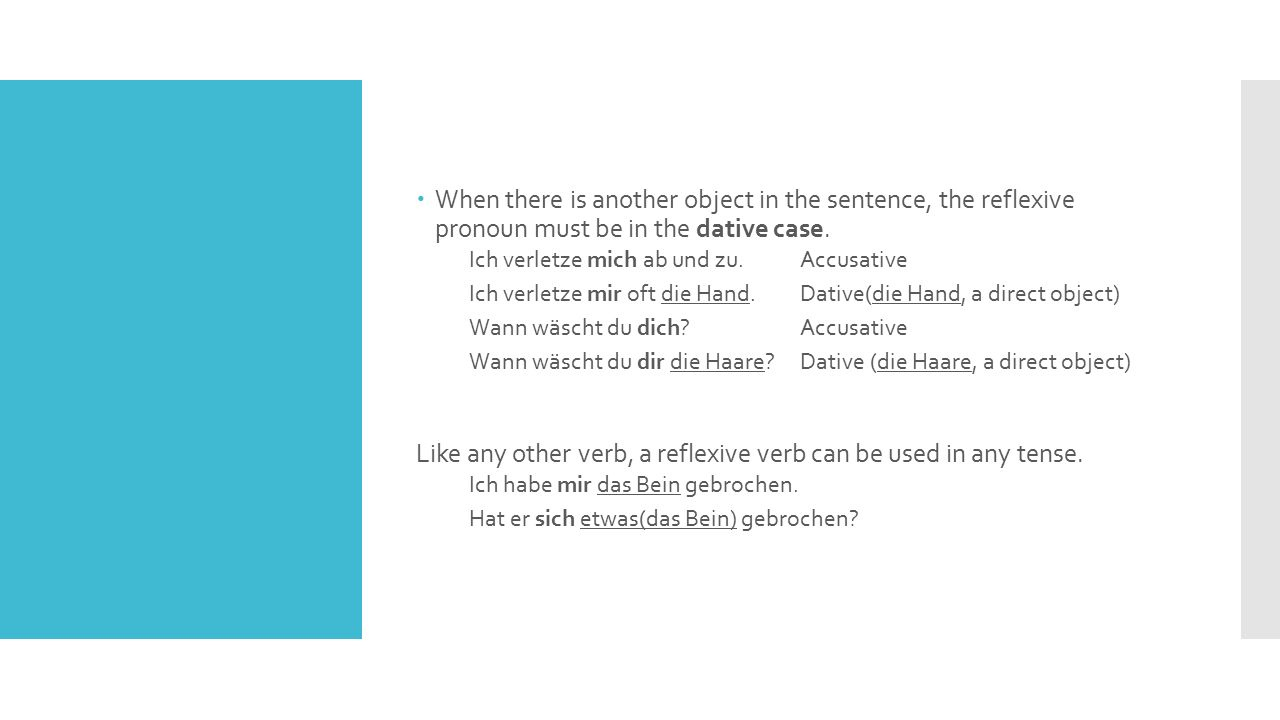  When there is another object in the sentence, the reflexive pronoun must be in the dative case.