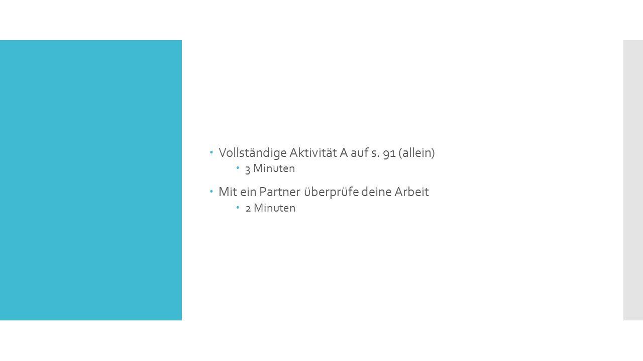  Vollständige Aktivität A auf s. 91 (allein)  3 Minuten  Mit ein Partner überprüfe deine Arbeit  2 Minuten
