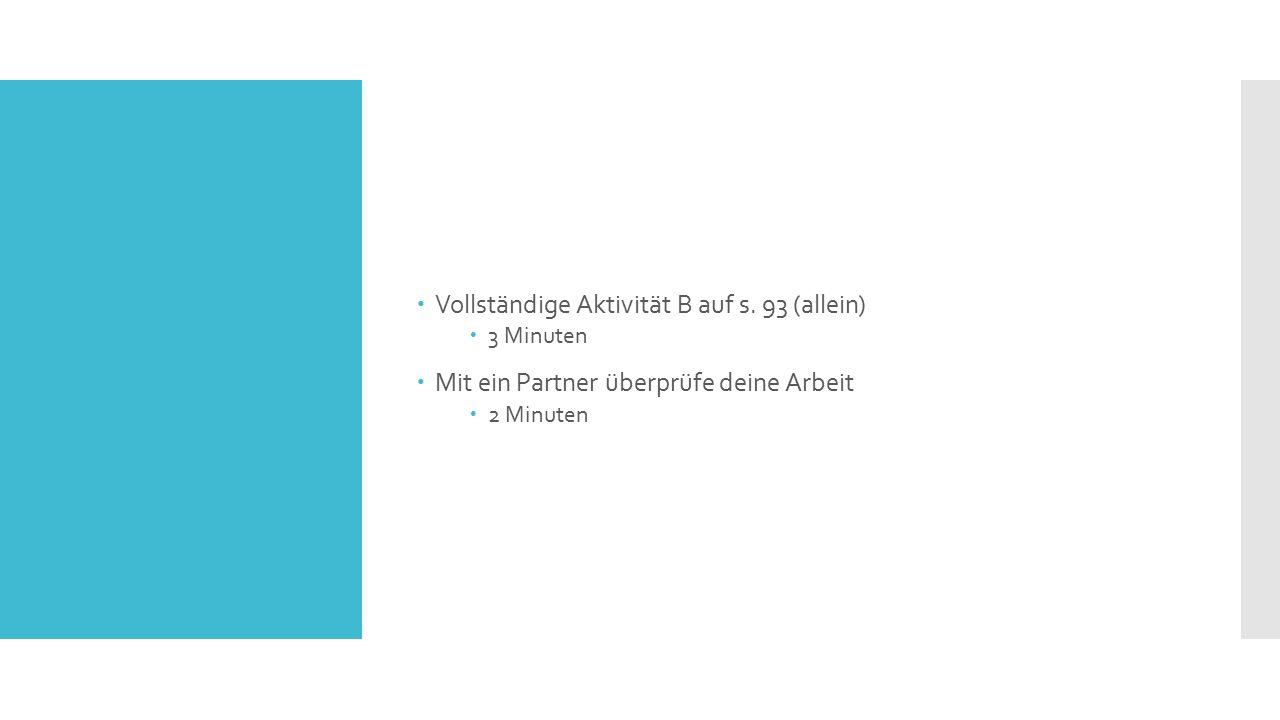  Vollständige Aktivität B auf s. 93 (allein)  3 Minuten  Mit ein Partner überprüfe deine Arbeit  2 Minuten