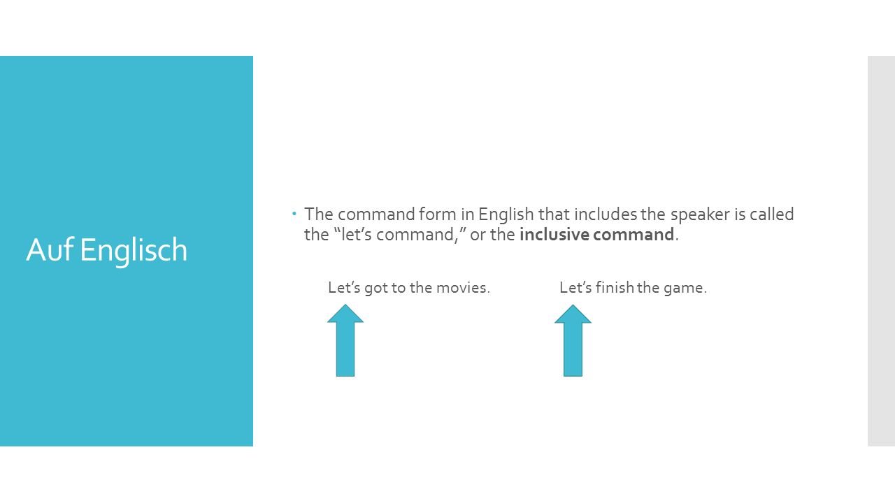 Auf Englisch  The command form in English that includes the speaker is called the let's command, or the inclusive command.
