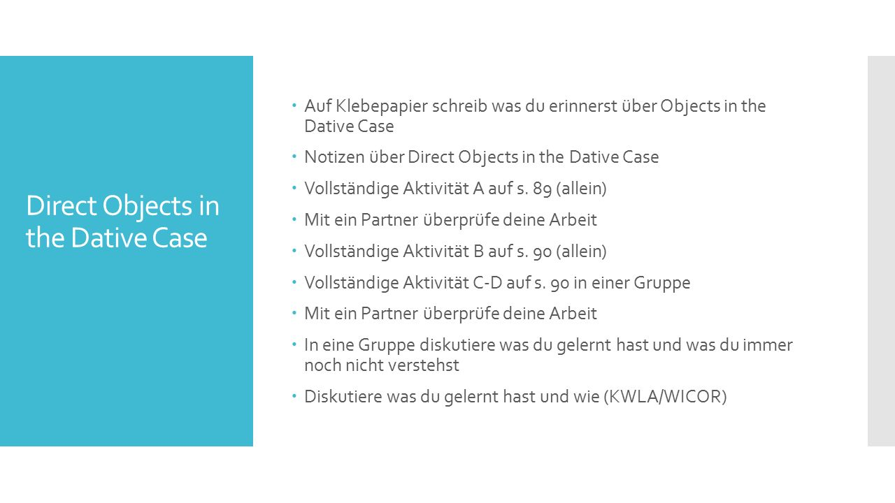 Direct Objects in the Dative Case  Auf Klebepapier schreib was du erinnerst über Objects in the Dative Case  Notizen über Direct Objects in the Dative Case  Vollständige Aktivität A auf s.