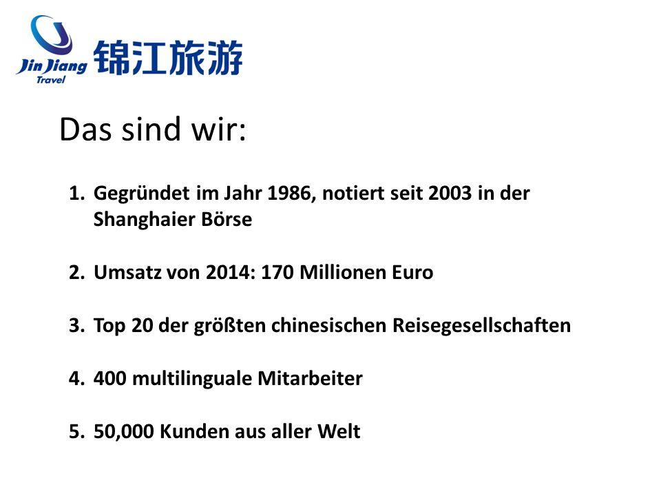Das sind wir: 1.Gegründet im Jahr 1986, notiert seit 2003 in der Shanghaier Börse 2.Umsatz von 2014: 170 Millionen Euro 3.Top 20 der größten chinesischen Reisegesellschaften 4.400 multilinguale Mitarbeiter 5.50,000 Kunden aus aller Welt