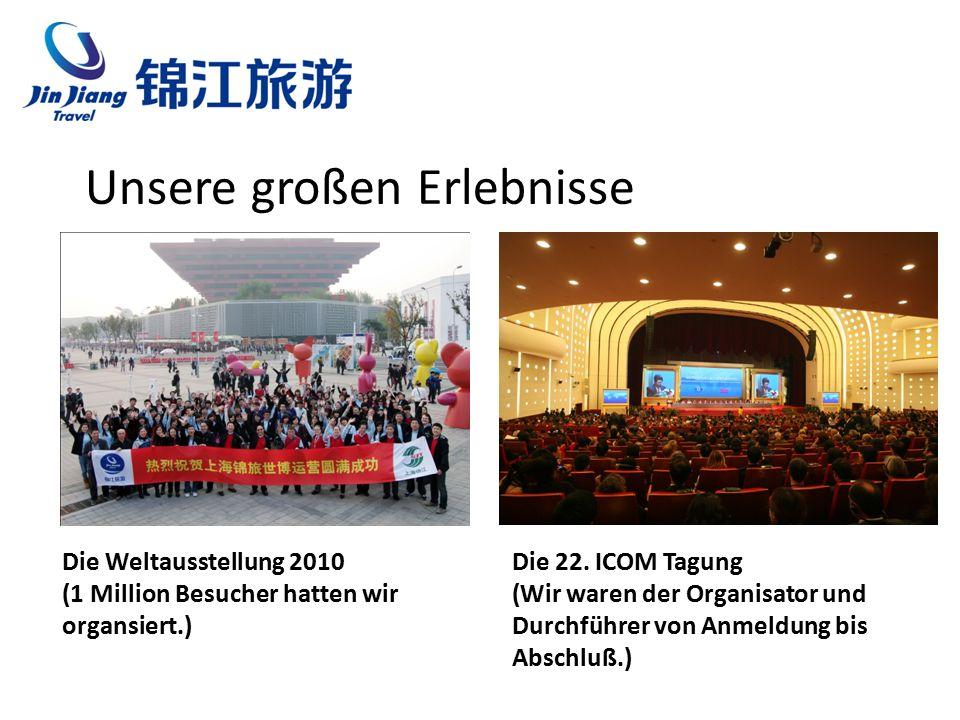 Unsere großen Erlebnisse Die Weltausstellung 2010 (1 Million Besucher hatten wir organsiert.) Die 22.