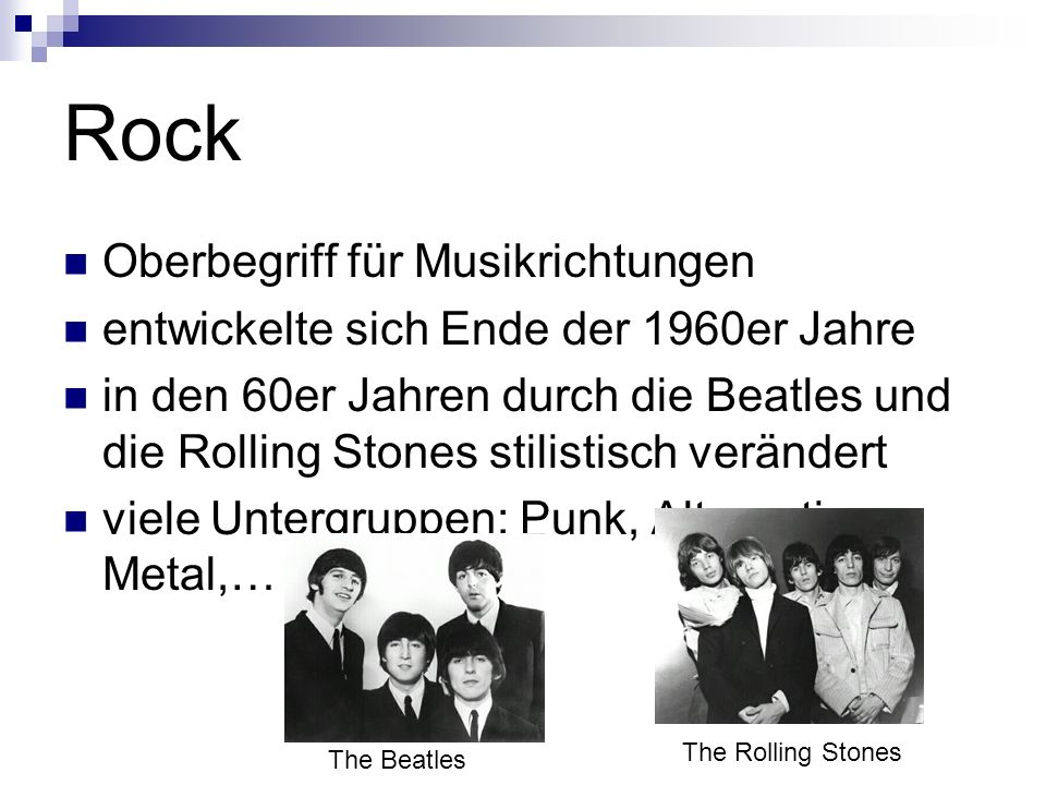 Rock Oberbegriff für Musikrichtungen entwickelte sich Ende der 1960er Jahre in den 60er Jahren durch die Beatles und die Rolling Stones stilistisch ve