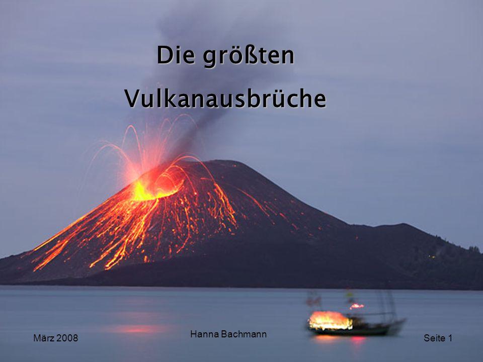 Die größten Vulkanausbrüche März 2008 Hanna Bachmann Seite 1