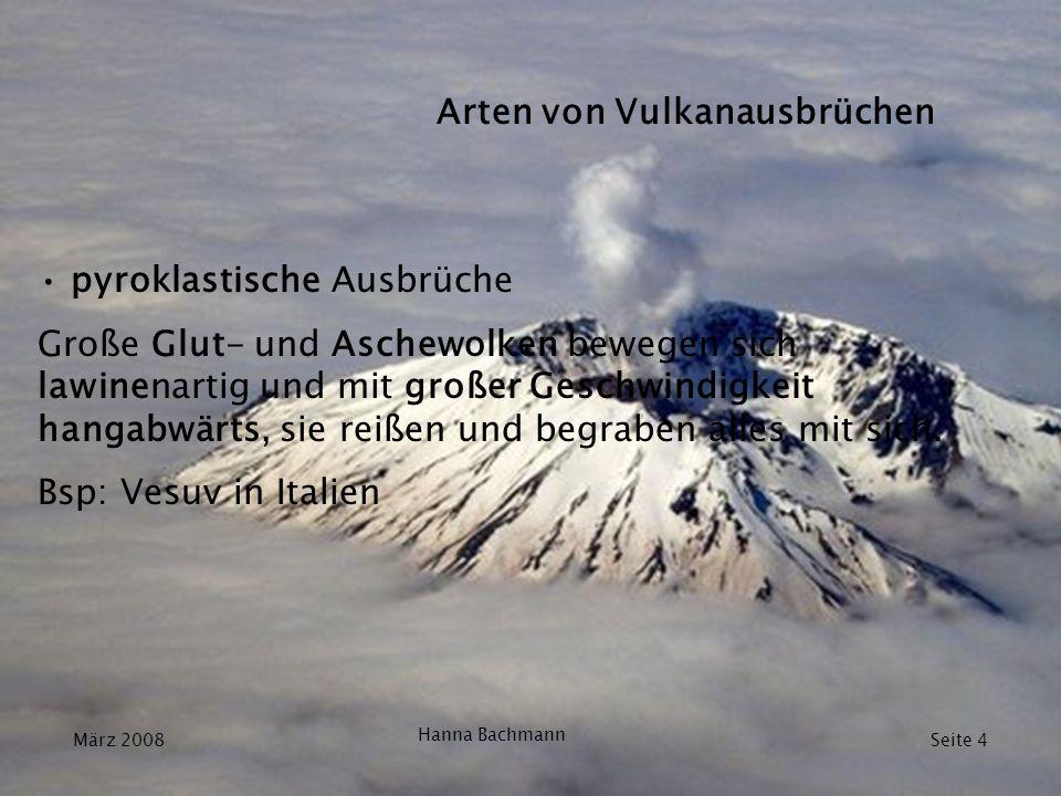 pyroklastische Ausbrüche Große Glut- und Aschewolken bewegen sich lawinenartig und mit großer Geschwindigkeit hangabwärts, sie reißen und begraben all