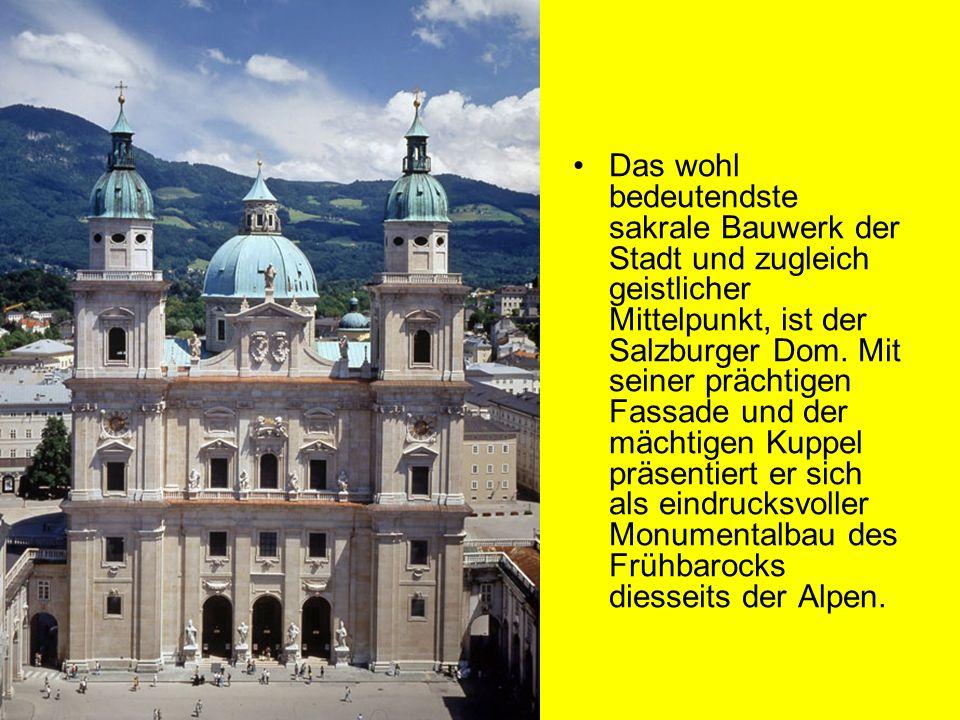 Das wohl bedeutendste sakrale Bauwerk der Stadt und zugleich geistlicher Mittelpunkt, ist der Salzburger Dom.
