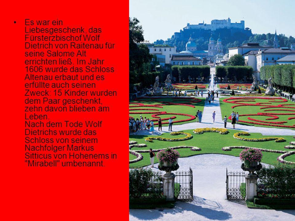 Es war ein Liebesgeschenk, das Fürsterzbischof Wolf Dietrich von Raitenau für seine Salome Alt errichten ließ.
