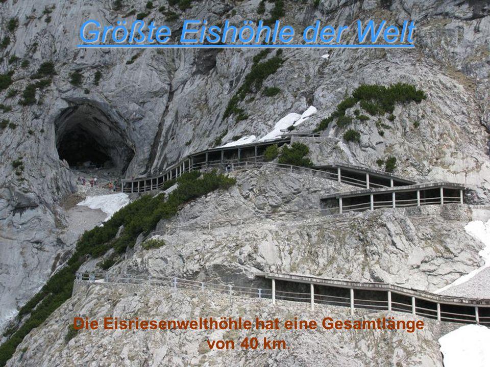 Größte Eishöhle der Welt Die Eisriesenwelthöhle hat eine Gesamtlänge von 40 km.