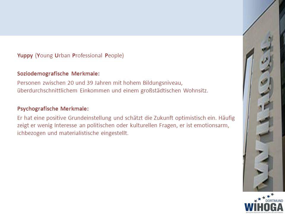 Yuppy (Young Urban Professional People) Soziodemografische Merkmale: Personen zwischen 20 und 39 Jahren mit hohem Bildungsniveau, überdurchschnittlichem Einkommen und einem großstädtischen Wohnsitz.