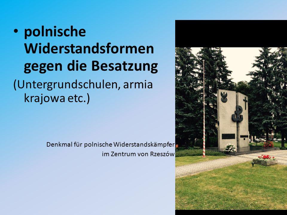 polnische Widerstandsformen gegen die Besatzung (Untergrundschulen, armia krajowa etc.) Denkmal für polnische Widerstandskämpfer im Zentrum von Rzeszów