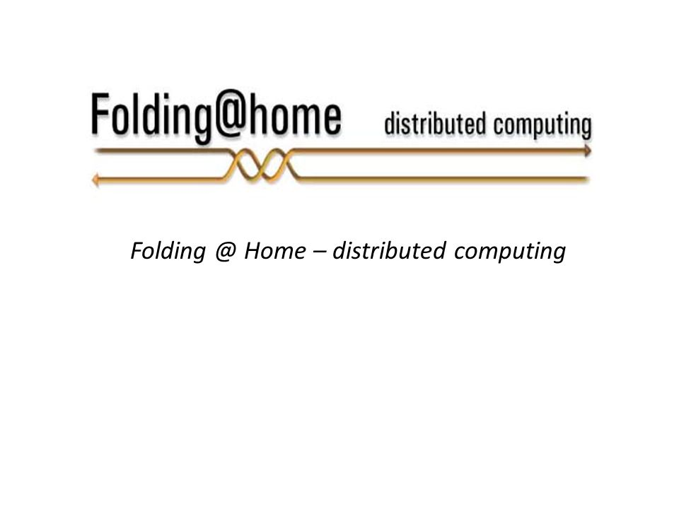 Folding @ Home – distributed computing