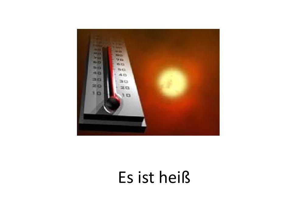 Es ist heiß