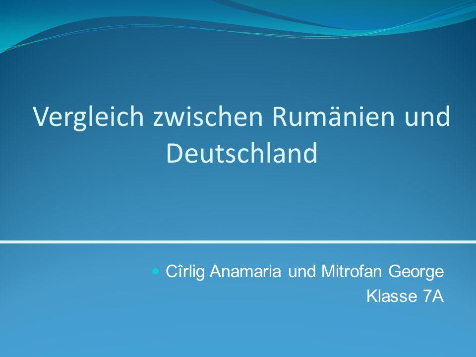 Vergleich zwischen Rumänien und Deutschland Cîrlig Anamaria und Mitrofan George Klasse 7A
