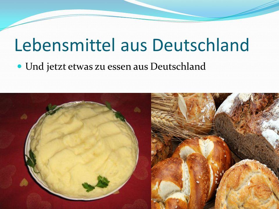Lebensmittel aus Deutschland Und jetzt etwas zu essen aus Deutschland