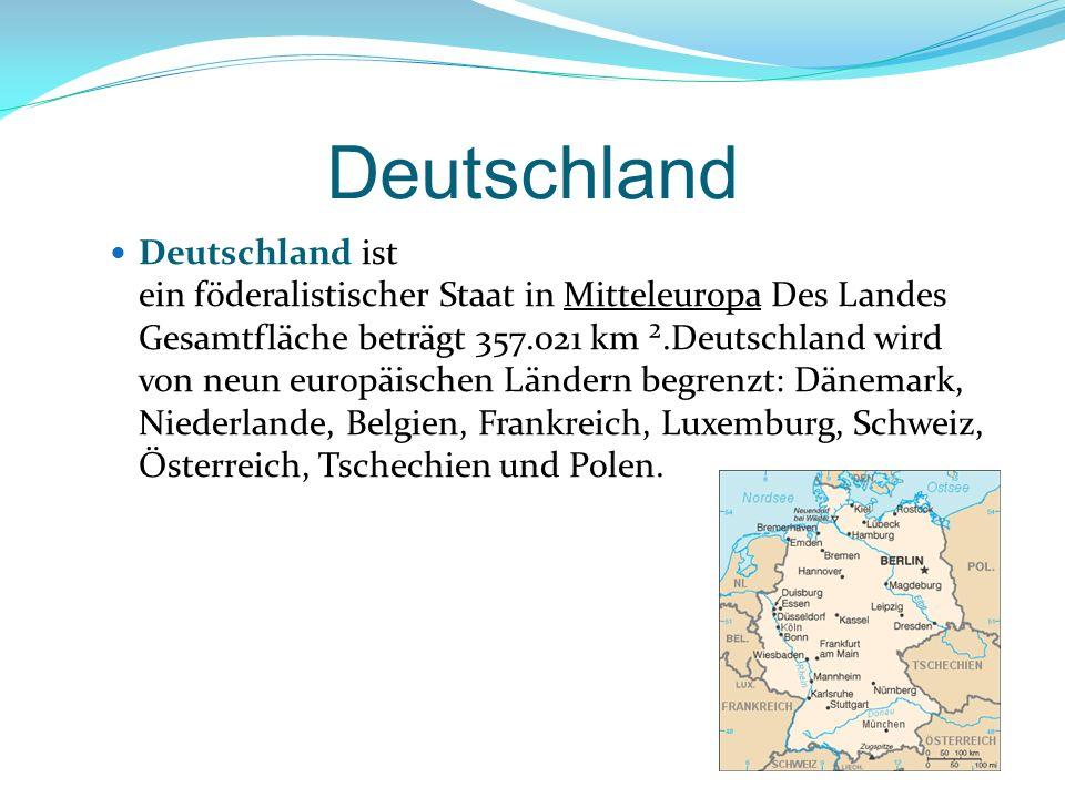 Deutschland Deutschland ist ein föderalistischer Staat in Mitteleuropa Des Landes Gesamtfläche beträgt 357.021 km ².Deutschland wird von neun europäis