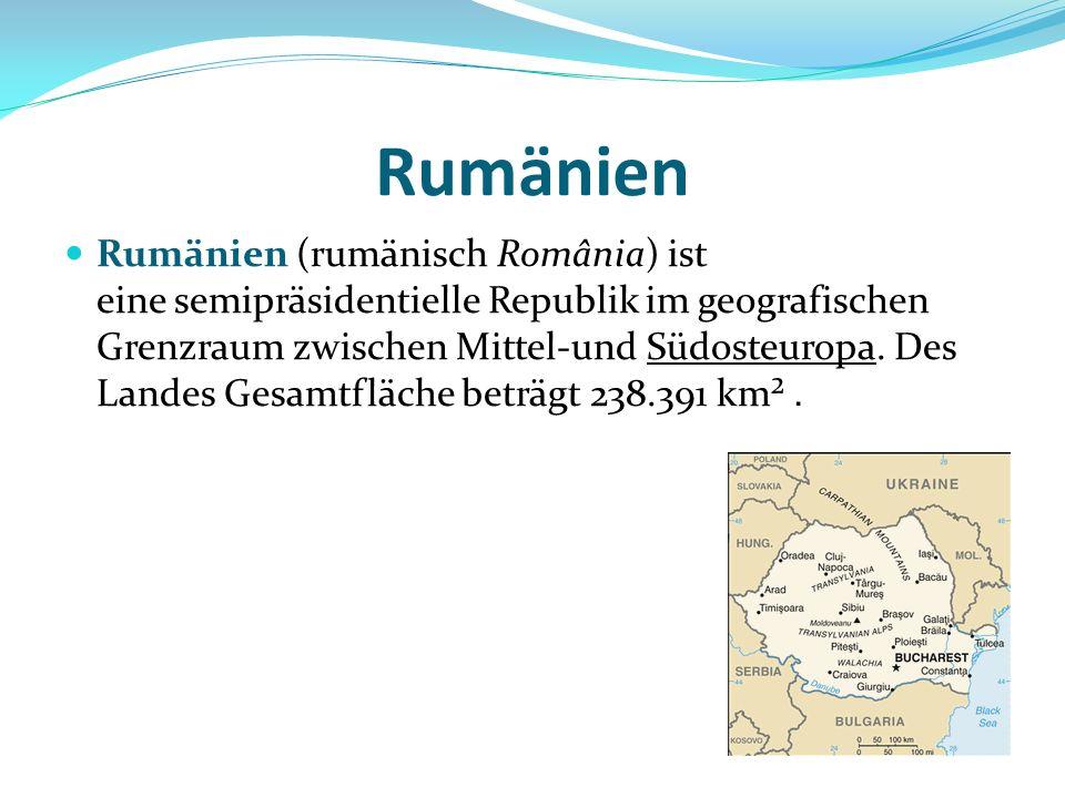Rumänien Rumänien (rumänisch România) ist eine semipräsidentielle Republik im geografischen Grenzraum zwischen Mittel-und Südosteuropa. Des Landes Ges