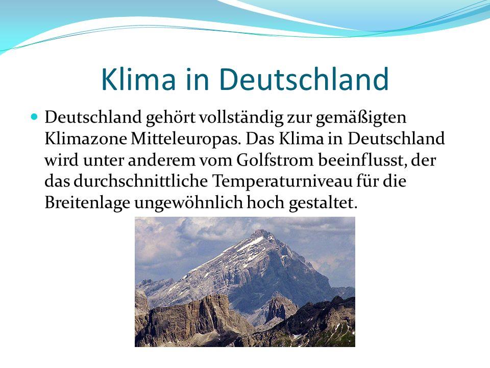 Klima in Deutschland Deutschland gehört vollständig zur gemäßigten Klimazone Mitteleuropas. Das Klima in Deutschland wird unter anderem vom Golfstrom