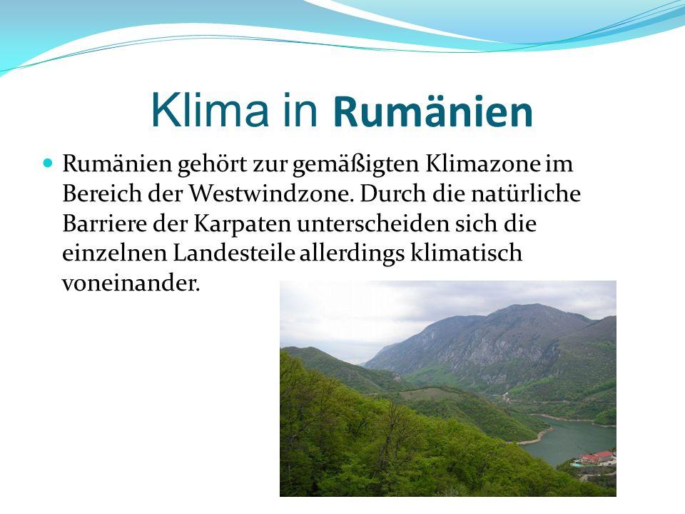 Klima in Rumänien Rumänien gehört zur gemäßigten Klimazone im Bereich der Westwindzone. Durch die natürliche Barriere der Karpaten unterscheiden sich
