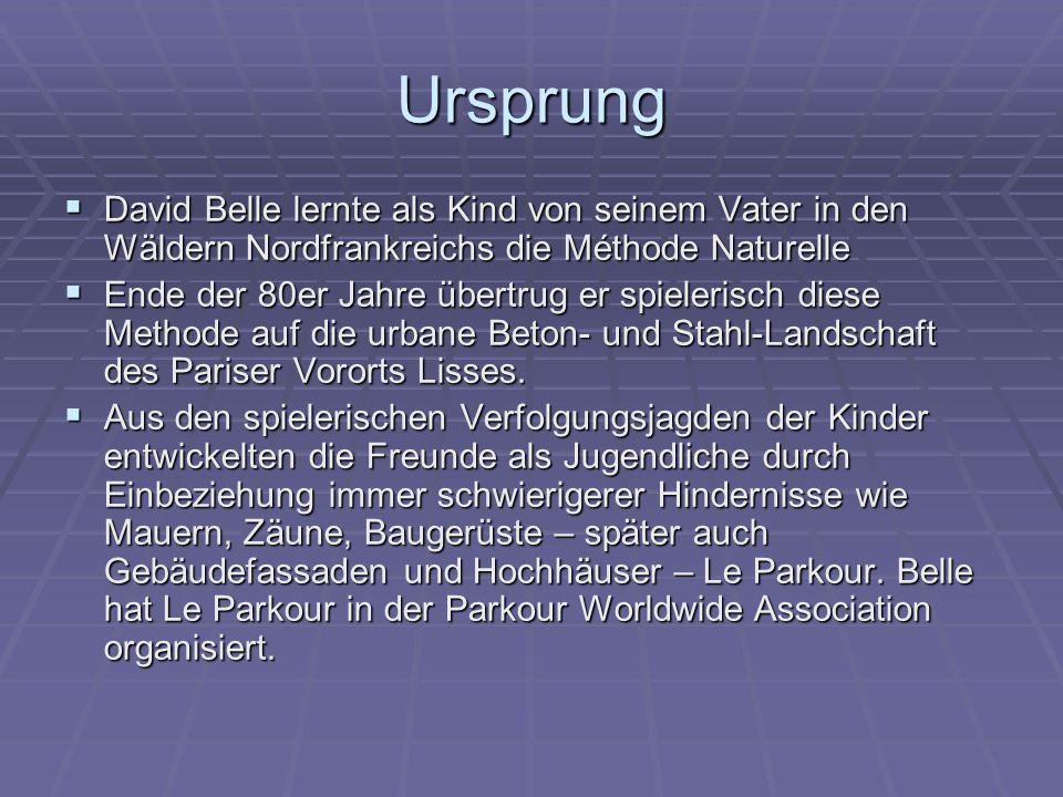 Ursprung  David Belle lernte als Kind von seinem Vater in den Wäldern Nordfrankreichs die Méthode Naturelle  Ende der 80er Jahre übertrug er spieler