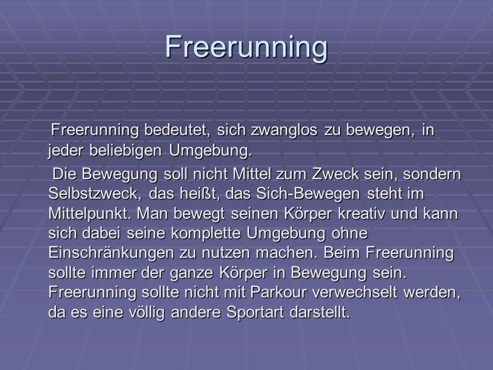 Freerunning Freerunning bedeutet, sich zwanglos zu bewegen, in jeder beliebigen Umgebung. Freerunning bedeutet, sich zwanglos zu bewegen, in jeder bel