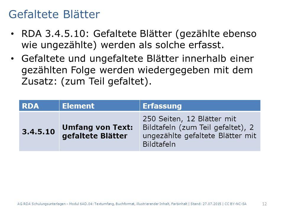 Gefaltete Blätter RDA 3.4.5.10: Gefaltete Blätter (gezählte ebenso wie ungezählte) werden als solche erfasst.