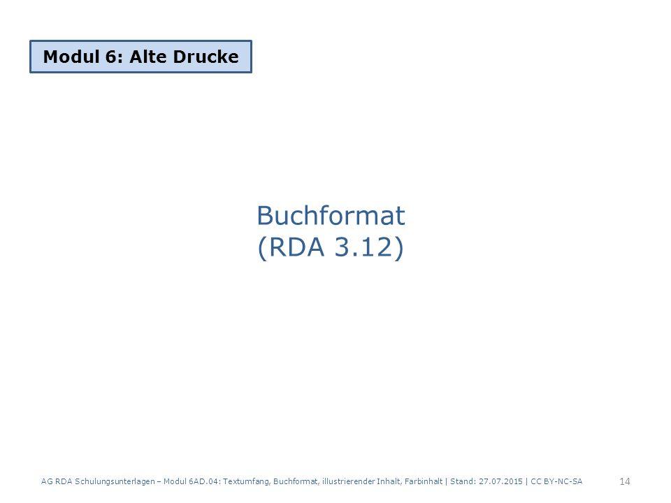 Buchformat (RDA 3.12) Modul 6: Alte Drucke 14 AG RDA Schulungsunterlagen – Modul 6AD.04: Textumfang, Buchformat, illustrierender Inhalt, Farbinhalt |