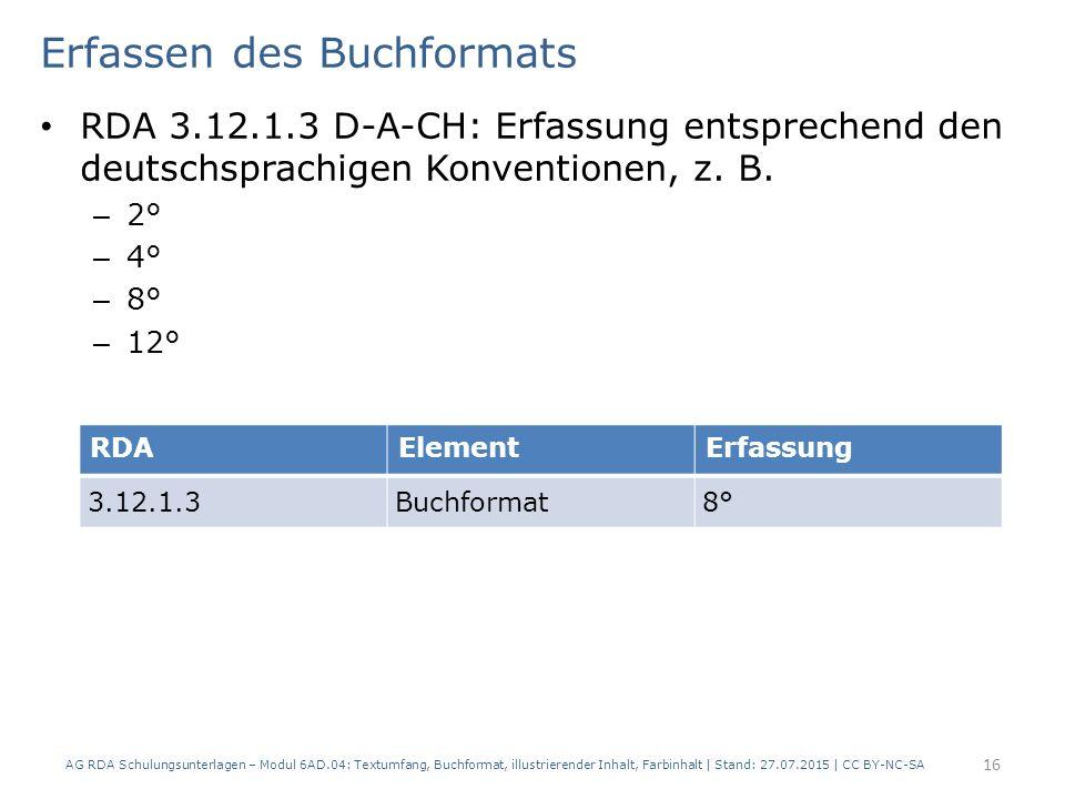 Erfassen des Buchformats RDA 3.12.1.3 D-A-CH: Erfassung entsprechend den deutschsprachigen Konventionen, z. B. – 2° – 4° – 8° – 12° AG RDA Schulungsun