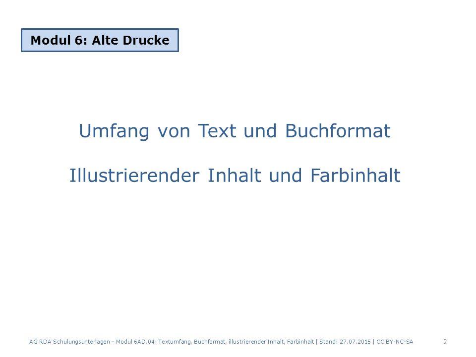 Umfang von Text und Buchformat Illustrierender Inhalt und Farbinhalt Modul 6: Alte Drucke 2 AG RDA Schulungsunterlagen – Modul 6AD.04: Textumfang, Buc