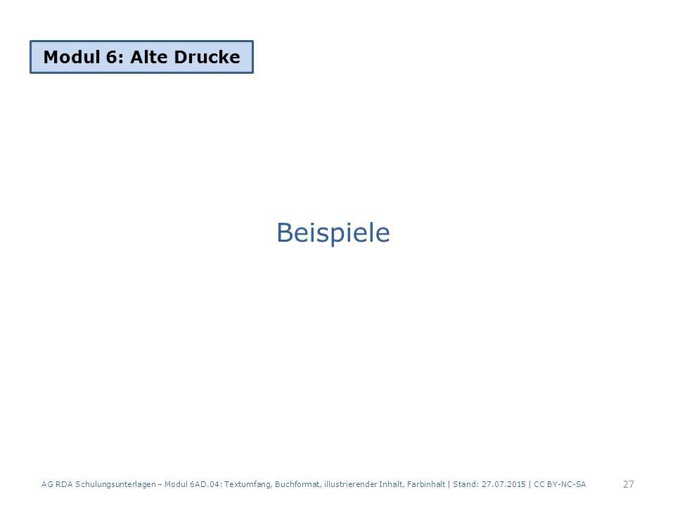 Beispiele Modul 6: Alte Drucke 27 AG RDA Schulungsunterlagen – Modul 6AD.04: Textumfang, Buchformat, illustrierender Inhalt, Farbinhalt | Stand: 27.07.2015 | CC BY-NC-SA