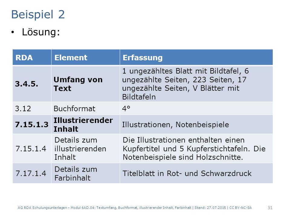 Beispiel 2 Lösung: AG RDA Schulungsunterlagen – Modul 6AD.04: Textumfang, Buchformat, illustrierender Inhalt, Farbinhalt | Stand: 27.07.2015 | CC BY-NC-SA 31 RDAElementErfassung 3.4.5.