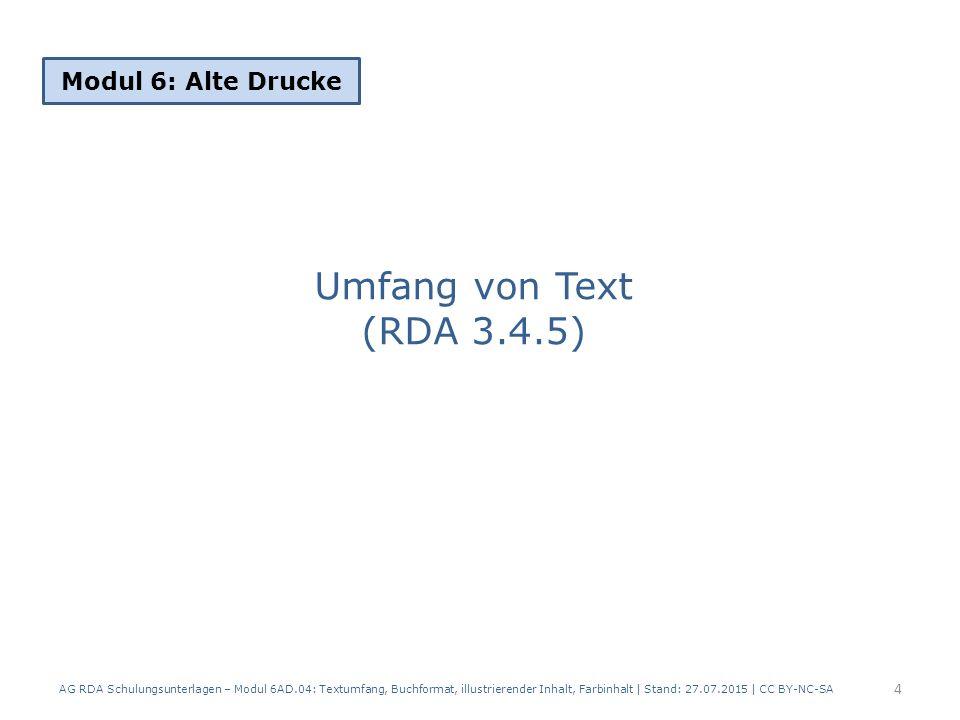 Umfang von Text (RDA 3.4.5) Modul 6: Alte Drucke 4 AG RDA Schulungsunterlagen – Modul 6AD.04: Textumfang, Buchformat, illustrierender Inhalt, Farbinhalt | Stand: 27.07.2015 | CC BY-NC-SA