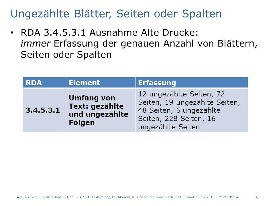 Ungezählte Blätter, Seiten oder Spalten RDA 3.4.5.3.1 Ausnahme Alte Drucke: immer Erfassung der genauen Anzahl von Blättern, Seiten oder Spalten AG RD