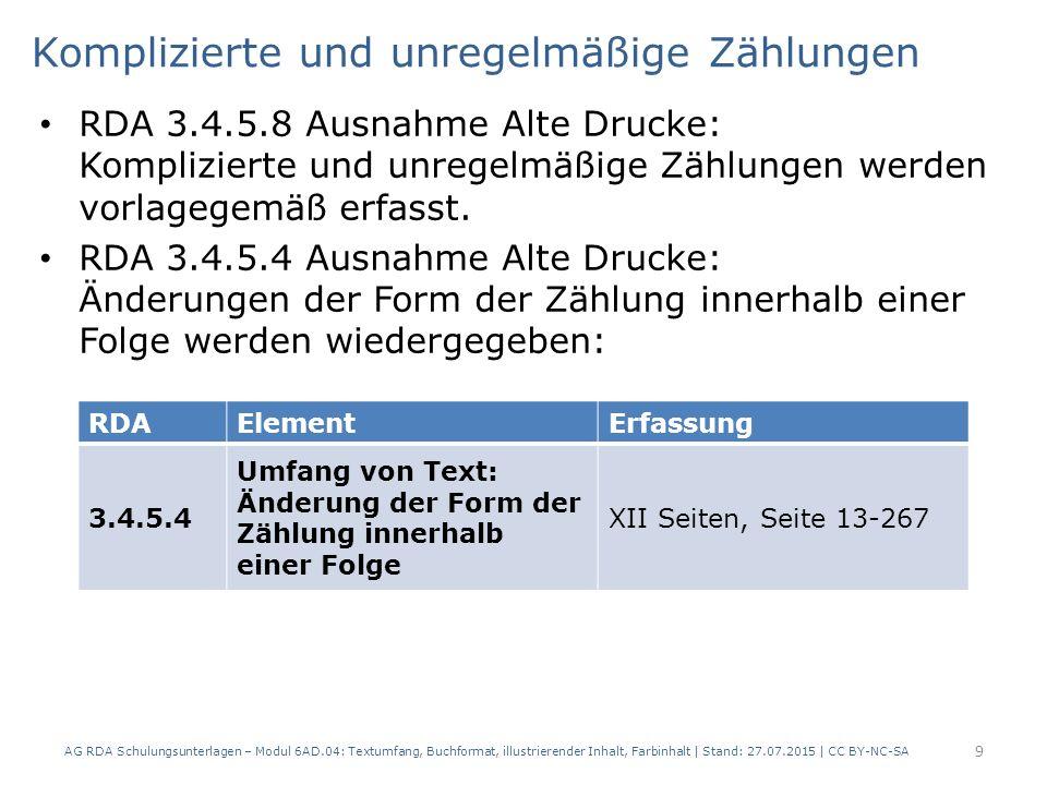 Komplizierte und unregelmäßige Zählungen RDA 3.4.5.8 Ausnahme Alte Drucke: Komplizierte und unregelmäßige Zählungen werden vorlagegemäß erfasst. RDA 3