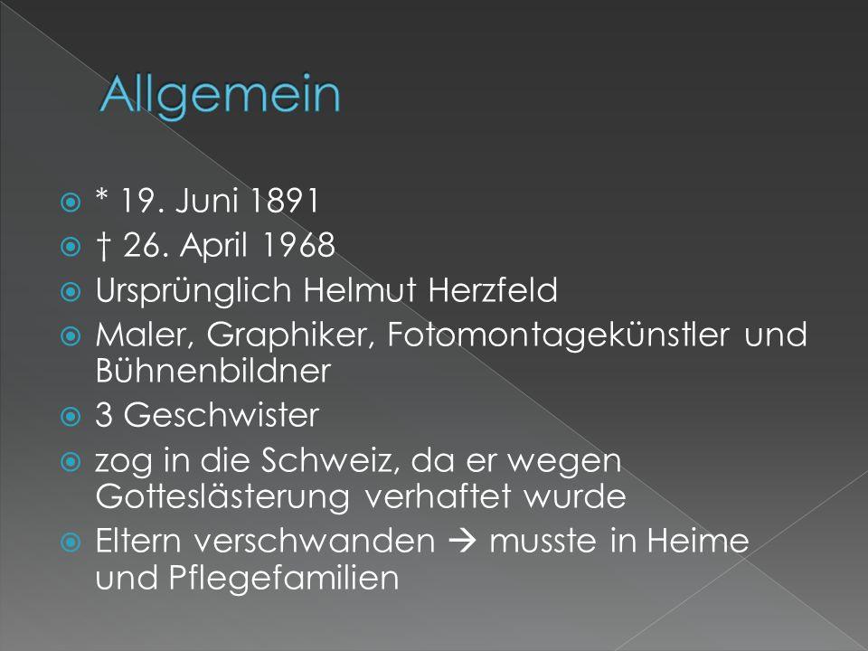  * 19. Juni 1891  † 26. April 1968  Ursprünglich Helmut Herzfeld  Maler, Graphiker, Fotomontagekünstler und Bühnenbildner  3 Geschwister  zog in