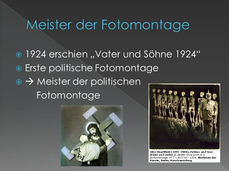 """ Gestaltete die Typografie bei den Wochenausgaben der """"Neuen Jugend und der """"Kleinen Grosz-Mappe  1918 trat Heartfield der KPD bei  Ab 1919 war als Protagonist der Berliner """"Dada- Bewegung und in dieser Szene als """"Monteurdada bekannt  Im April 1920 gab er """"Dada 3 heraus  Im Juni beteiligte er sich an der Dada-Messe in Berlin  Außerdem wurde er Ausstattungsleiter der Reinhardt-Bühnen in Berlin unter Erwin Piscator und 1923 Mitarbeiter der Satirezeitschrift """"Der Knüppel ."""