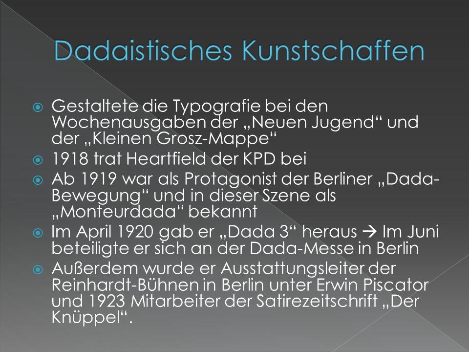 """ Gestaltete die Typografie bei den Wochenausgaben der """"Neuen Jugend"""" und der """"Kleinen Grosz-Mappe""""  1918 trat Heartfield der KPD bei  Ab 1919 war a"""