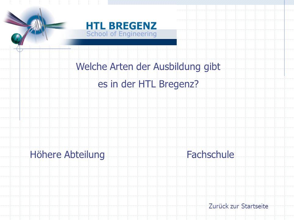 Zurück zur Startseite Welche Arten der Ausbildung gibt es in der HTL Bregenz? FachschuleHöhere Abteilung