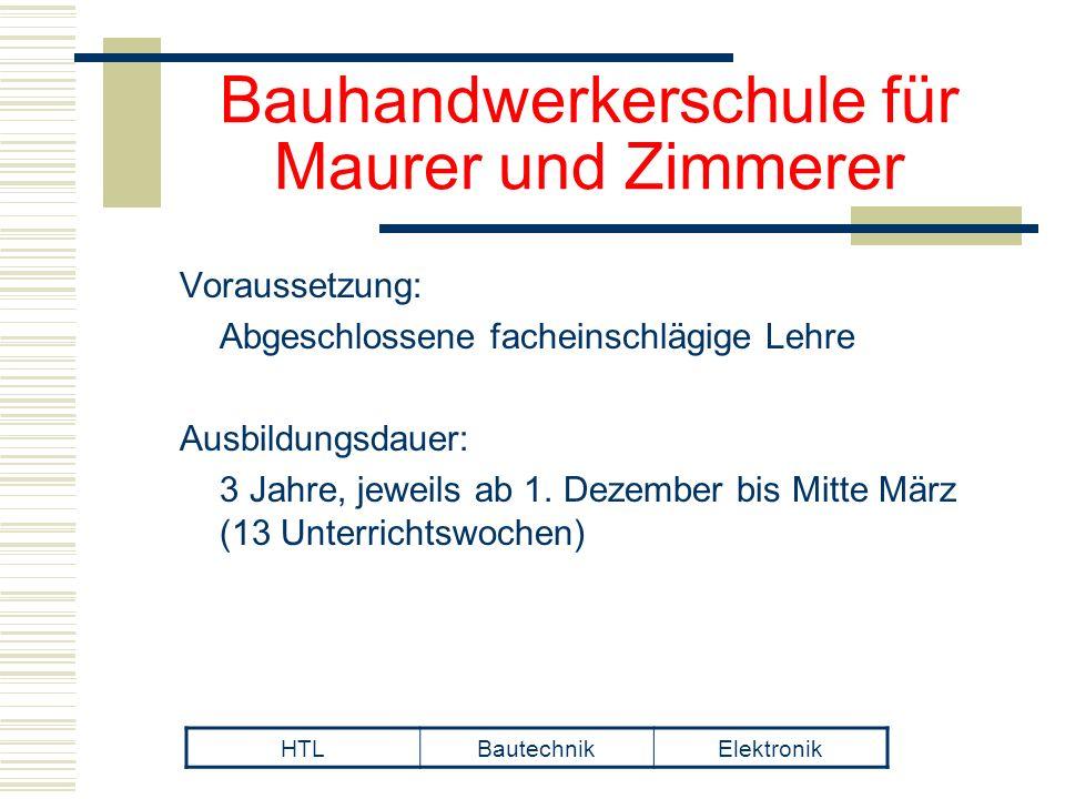 Bauhandwerkerschule für Maurer und Zimmerer Voraussetzung: Abgeschlossene facheinschlägige Lehre Ausbildungsdauer: 3 Jahre, jeweils ab 1.