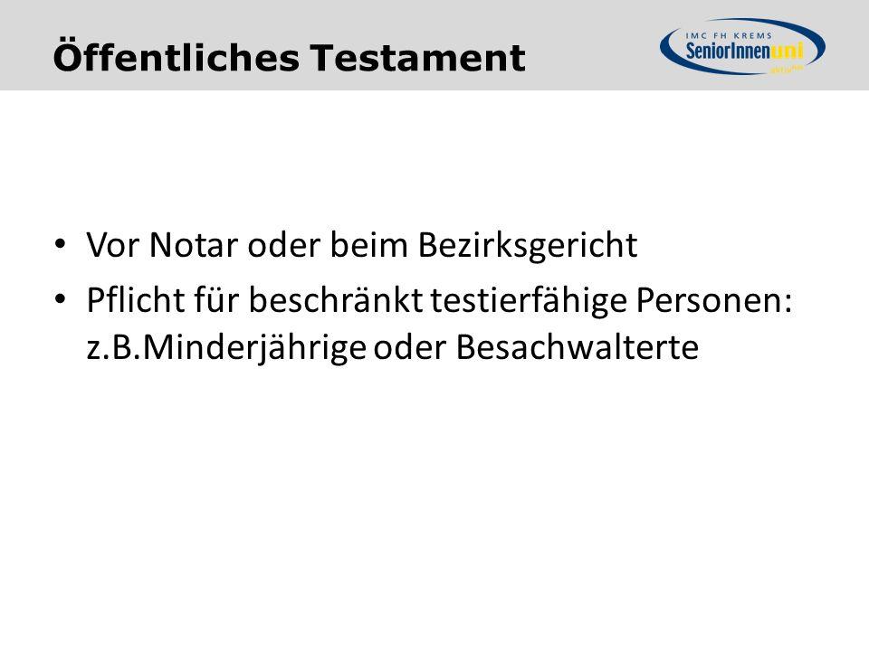Öffentliches Testament Vor Notar oder beim Bezirksgericht Pflicht für beschränkt testierfähige Personen: z.B.Minderjährige oder Besachwalterte