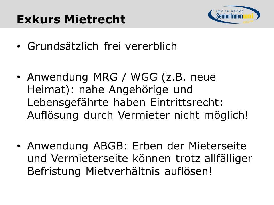 Exkurs Mietrecht Grundsätzlich frei vererblich Anwendung MRG / WGG (z.B.