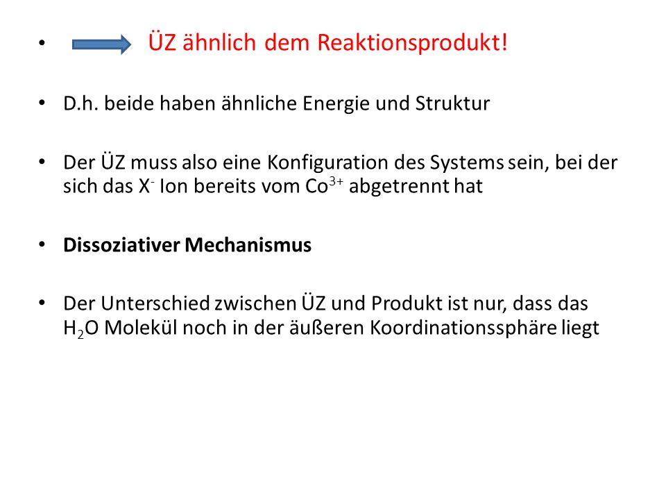 ÜZ ähnlich dem Reaktionsprodukt! D.h. beide haben ähnliche Energie und Struktur Der ÜZ muss also eine Konfiguration des Systems sein, bei der sich das