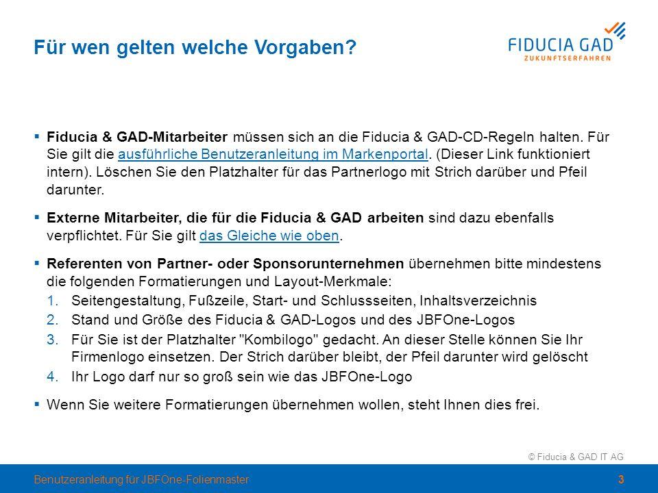 © Fiducia & GAD IT AG Für wen gelten welche Vorgaben?  Fiducia & GAD-Mitarbeiter müssen sich an die Fiducia & GAD-CD-Regeln halten. Für Sie gilt die