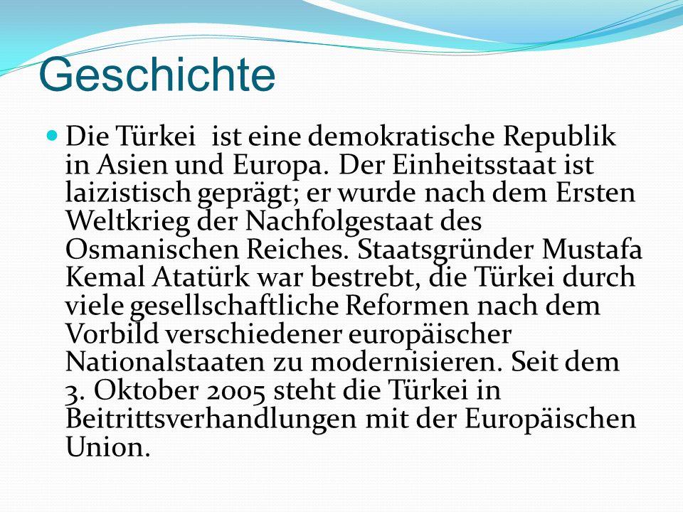 Geschichte Die Türkei ist eine demokratische Republik in Asien und Europa. Der Einheitsstaat ist laizistisch geprägt; er wurde nach dem Ersten Weltkri