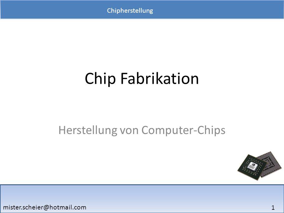 2 Chipherstellung mister.scheier@hotmail.com Fakten: -> Größte Chipfabrik der Welt: FAB 32 (Intel) -> Größe: 1.000.000 Quadratfuß (ca.