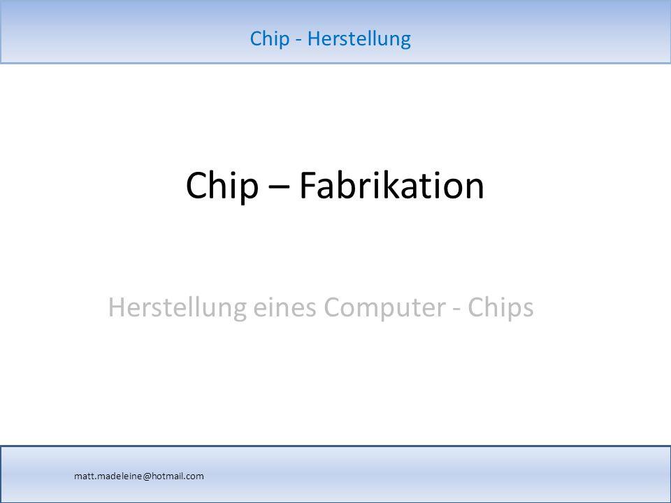 matt.madeleine@hotmail.com Chip - Herstellung Sind in den meisten elektronischen Geräten: zB.: Telefon, Computer, Heizung, Bügeleisen,… Vakuumtechnik Arbeiten mit Röntgenstrahlen (Laser): Grenzen.